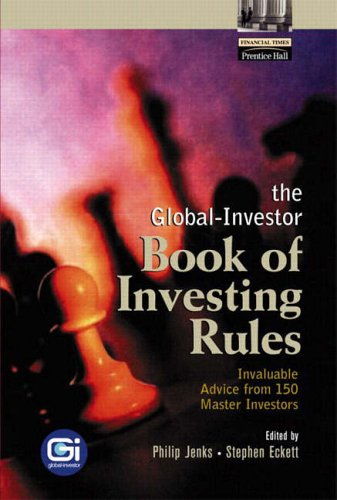 9780130094018: The Global-Investor Book of Investing Rules: Invaluable Advice from 150 Master Investors (Financial Times (Prentice Hall))