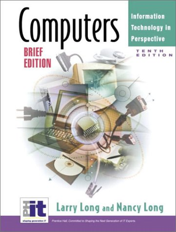 Computers : Information Technology in Perspective: Larry E. Long;