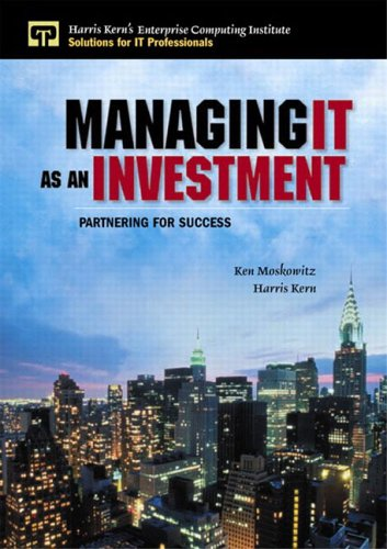 Managing IT as an Investment: Partnering for Success (013009627X) by Moskowitz, Ken; Kern, Harris