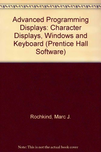 9780130102409: Advanced C Programming for Displays: Character Displays, Windows, and Keyboards for the Unix and Ms-DOS Operating Systems (Prentice Hall Software)