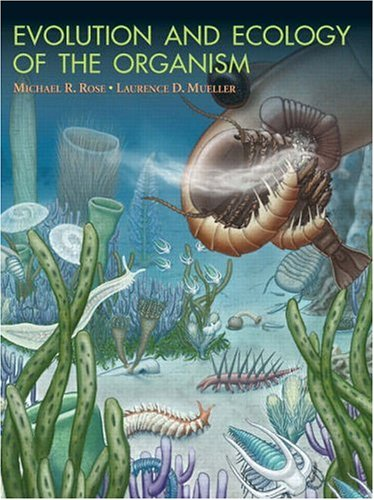 Evolution and Ecology of the Organism: Michael R. Rose, Laurence D. Mueller