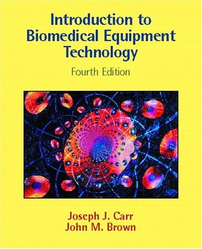 Introduction to Biomedical Equipment Technology (4th Edition): Carr, Joseph J.;