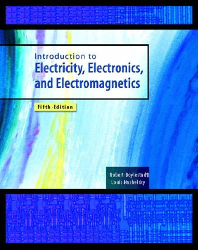 Introduction to Electricity, Electronics, and Electromagnetics (5th Edition): Robert L. Boylestad; ...