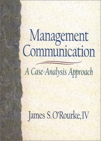Management Communication: A Case-Analysis Approach: O'Rourke, James S.