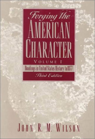 9780130112835: Forging the American Character, Volume I: Readings in United States History to 1877 (3rd Edition)