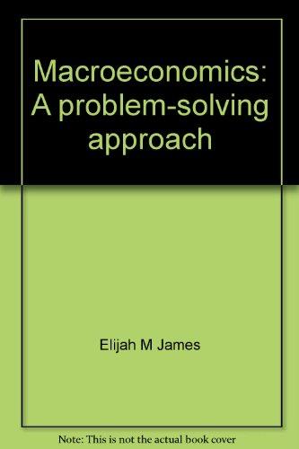 Macroeconomics: A problem-solving approach: Elijah M. James