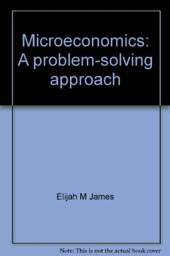 Microeconomics: A problem-solving approach: Elijah M James