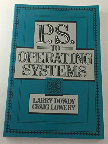 P.S. to Operating Systems: Larry Dowdy; Craig Lowery