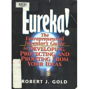 9780130117359: Eureka!: The Entrepreneurial Inventor's Guide to Developing, Protecting, and Profiting from Your Ideas