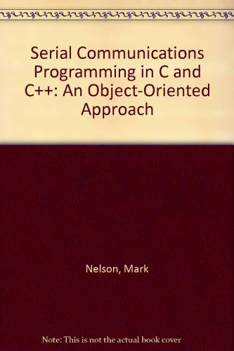 9780130117762: Serial Communications Programming in C and C++: An Object-Oriented Approach