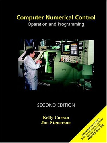 Computer Numerical Control : Operation and Programming: Jon Stenerson; Kelly