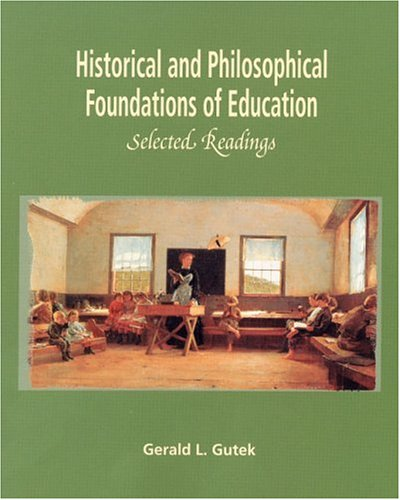 Historical and Philosophical Foundations of Education : Gerald L. Gutek