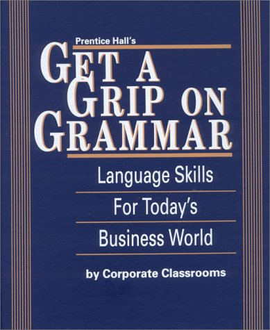 9780130124289: Prentice Hall's Get a Grip on Grammar: Language Skills for Today's Business World