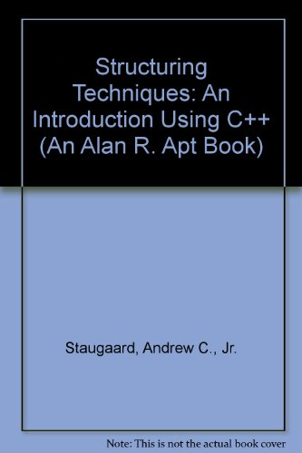 Structuring Techniques: An Introduction Using C++ (An: Andrew C., Jr.