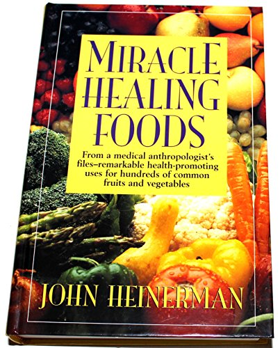Miracle Healing Foods (0130125776) by John Heinerman