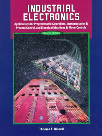 9780130126979: Industrial Electronics: Applications for Programmable Controllers, Instrumentation & Process Control, and Electrical Machines & Motor Controls (2nd Edition)