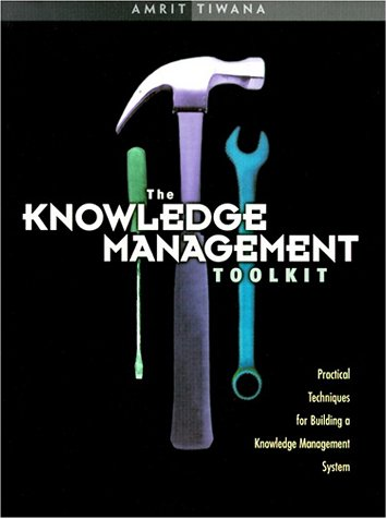 9780130128539: The Knowledge Management Toolkit: Practical Techniques for Building a Knowledge Management System