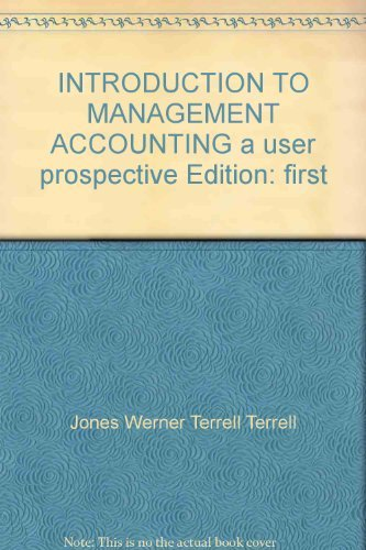 Introduction to Management Accounting: Jones; Werner; Terrell; Terrell