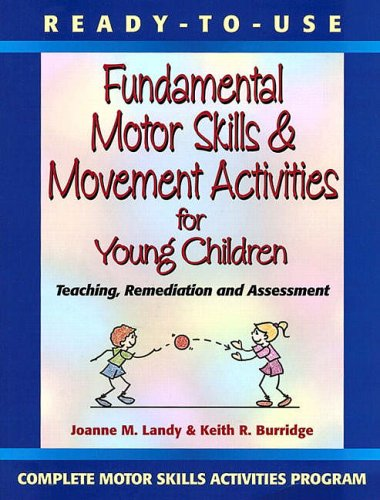 9780130139412: Ready to Use Fundamental Motor Skills and Movement Activities for Young Children: Teaching, Remediation and Assessment (Complete Motor Skills Activities Program)