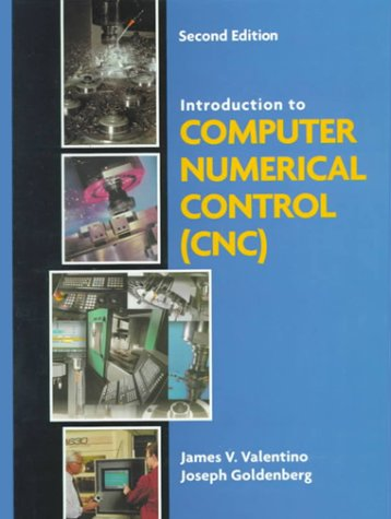 Introduction to Computer Numerical Control: James V. Valentino;