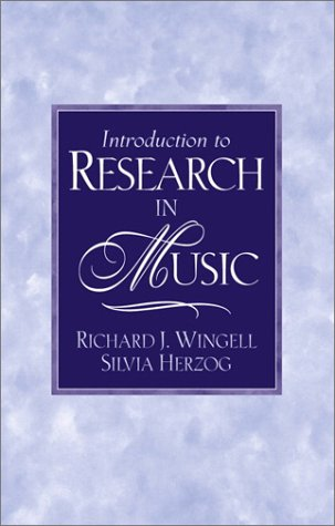 Introduction to Research in Music: Wingell, Richard J.; Herzog, Silvia