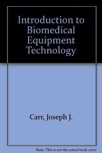 Introduction to Biomedical Equipment Technology: John M. Brown;