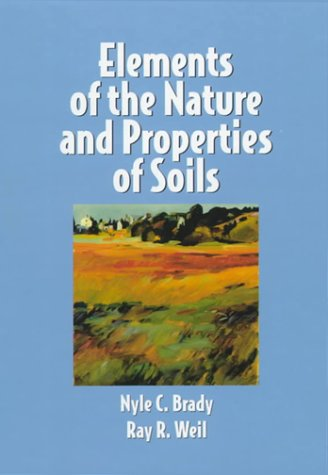 Elements of the Nature and Properties of Soils: Nyle C. Brady, Ray R. Weil