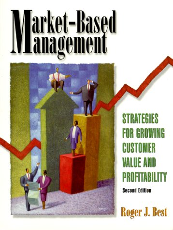 9780130145468: Market-Based Management: Strategies for Growing Customer Value and Profitability (2nd Edition)