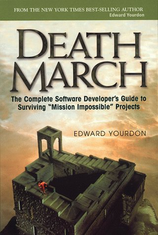 9780130146595: Death March: The Complete Software Developer's Guide to Surviving 'Mission Impossible' Projects (Yourdon Computing Series)