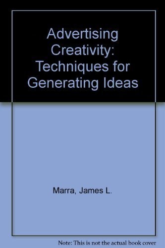 Advertising Creativity: Techniques for Generating Ideas: Marra, James L.