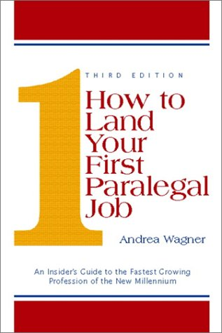 9780130155931: How to Land Your First Paralegal Job: An Insider's Guide to the Fastest Growing Profession of the New Millennium (3rd Edition)