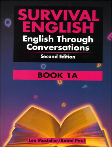 Survival English: English Through Conversations Book 1A: Lee Mosteller, Bobbi