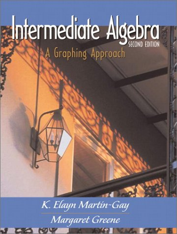 Intermediate Algebra: A Graphing Approach, Second Edition: K. Elayn Martin-Gay,
