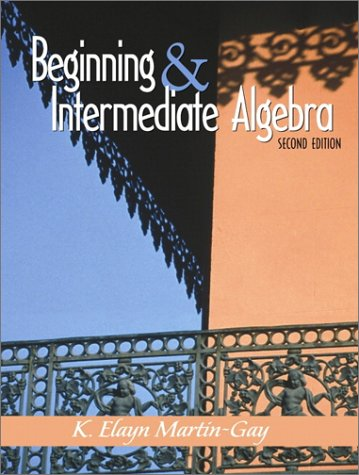 Beginning and Intermediate Algebra (2nd Edition): K. Elayn Martin-Gay