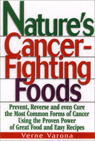 9780130170873: Nature's Cancer-Fighting Foods: Prevent and Reverse the Most Common Forms of Cancer Using the Proven Power of Great Food and Easy Recipes