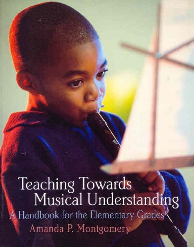 Teaching Towards Musical Understanding: A Handbook for: Montgomery, Amanda P.