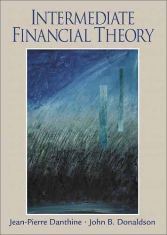 Intermediate Financial Theory (Prentice Hall Finance Series): Danthine, Jean-Pierre; Donaldson, ...
