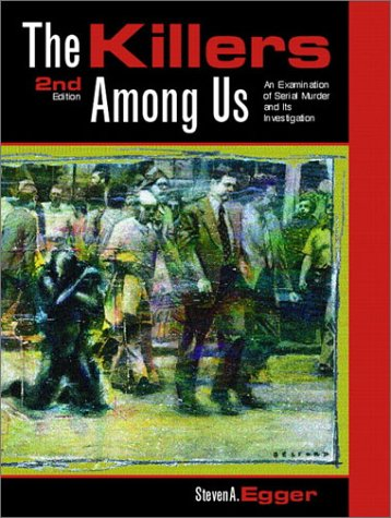 9780130179159: The Killers Among Us: Examination of Serial Murder and Its Investigations