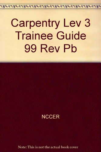 9780130183057: Carpentry Lev 3 Trainee Guide 99 Rev Pb