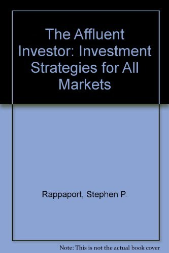 Affluent Investor: Investment Strategies for All Markets: Rappaport, Stephen P.