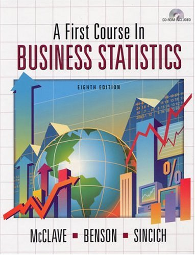 A First Course In Business Statistics (8th: James T. McClave,