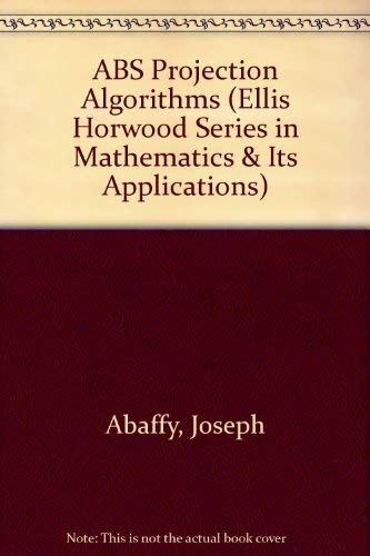 9780130192417: Abs Projection Algorithms: Mathematical Techniques for Linear and Nonlinear Equations (Mathematics and Its Applications (Ellis Horwood Ltd))