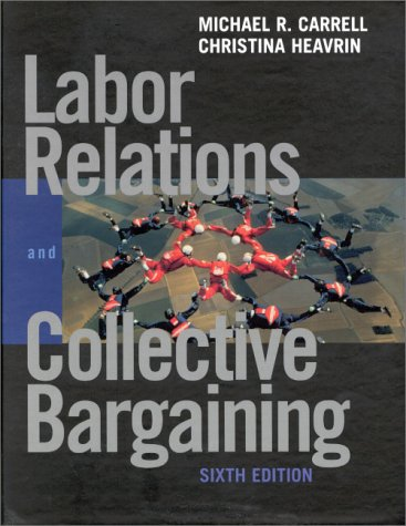 9780130194749: Labor Relations and Collective Bargaining: Cases , Practices, and Law (6th Edition)