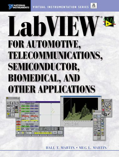 9780130199638: LabVIEW for Telecom, Semiconductor, Automotive, Sound and Vibration and General Test and Measurement (National Instruments virtual instrumentation series)