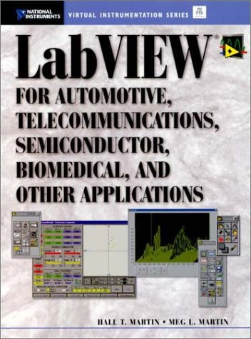 9780130199638: LabVIEW for Automotive, Telecommunications, Semiconductor, Biomedical and Other Applications (National Instruments Virtual Instrumentation)