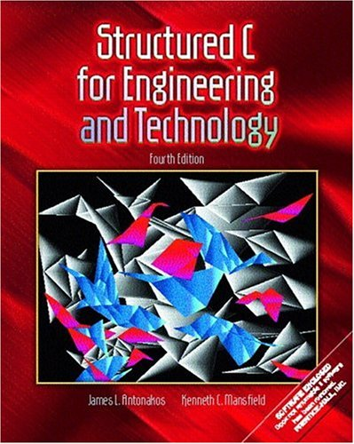 Structured C for Engineering and Technology (4th: James L. Antonakos,
