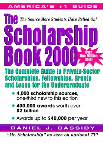 9780130207326: The Scholarship Book 2000: The Complete Guide to Private-Sector Scholarships, Fellowships, Grants and Loans for the Undergraduate (Scholarship Book (Cloth), 2000)