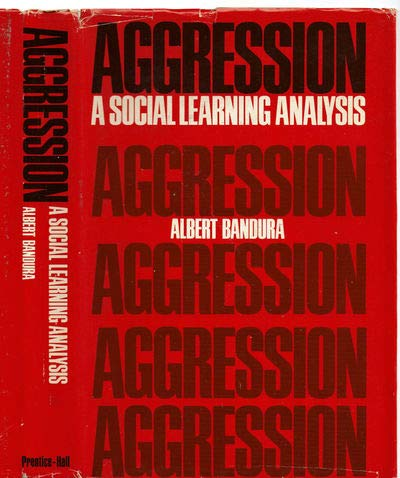 Aggression; A Social Learning Analysis: Bandura, Albert