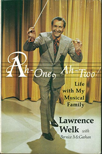 Ah-One, Ah-Two!: Life with My Musical Family: Lawrence Welk; Bernice McGeehan