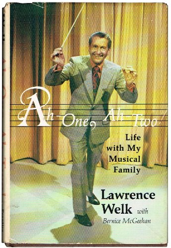 Ah-One, Ah-Two!: Life with My Musical Family: Lawrence Welk, Bernice